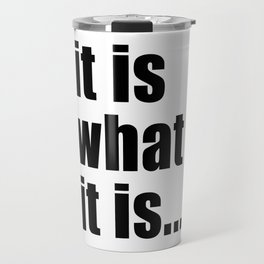 it is what it is (on white) Travel Mug