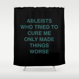 Ableists Who Tried To Cure Me Only Made Things Worse Shower Curtain