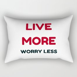live more worry less Rectangular Pillow