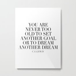 You Are Never Too Old to Set Another Goal or to Dream Another Dream. -C.S. Lewis Metal Print