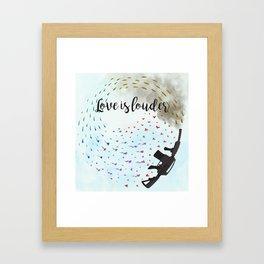 Love is Louder Framed Art Print