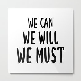 We Can We Will We Must Metal Print