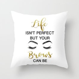 Life, isn't perfect, your brows, can be, Quote, Gold, make up, Makeup, Brows, Eyeliner, Lashes Throw Pillow