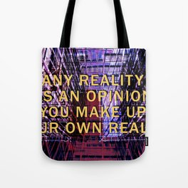ANY REALITY IS AN OPINION Tote Bag