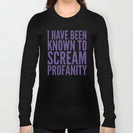 I Have Been Known To Scream Profanity (Ultra Violet) Long Sleeve T-shirt