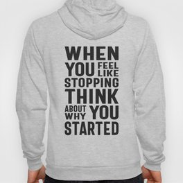 When You Feel Like Stopping Think About Why You Started Hoody