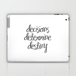 Inspirational Wall Art - Decisions Determine Destiny - Motivational Quote Wall Decor Laptop & iPad Skin