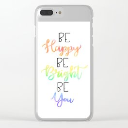 Be Happy Be Bright Be You Inspirational Quote Clear iPhone Case