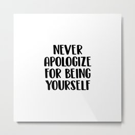 Never apologize for being yourself Metal Print