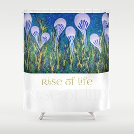 Rise of Life Shower Curtain