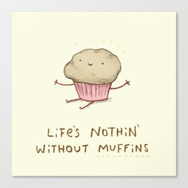 Life's Nothin' Without Muffins Canvas Print