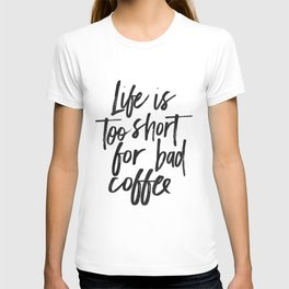 COFFEE BAR DECOR, Coffee Sign,Life Is Too Short For Bad Coffee,Funny Kitchen Decor,cute Kitchen Art, T-shirt