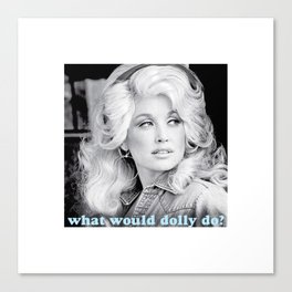 what would dolly do? Canvas Print