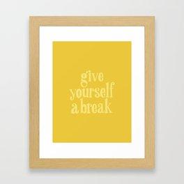 Give Yourself a Break Framed Art Print