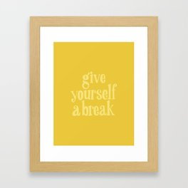 Give Yourself a Break Framed Art Print