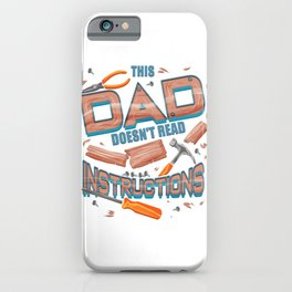 Funny Father's Day Gift This Dad Doesn't Read Instructions iPhone Case