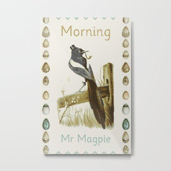 Morning Mr Magpie Metal Print