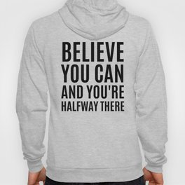 BELIEVE YOU CAN AND YOU'RE HALFWAY THERE Hoody