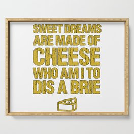 Sweet Dreams Are Made Of Cheese Who Am I To Dis A Brie Cheese Lover Serving Tray