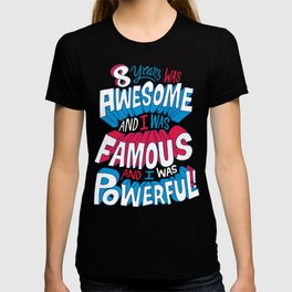 8yrs was Awesome! T-shirt