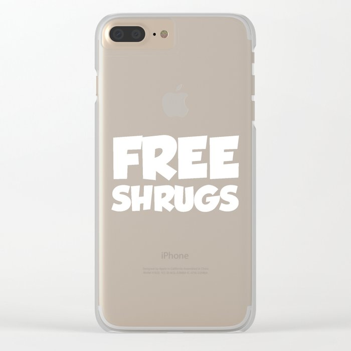 Free Shrugs Funny Quote Clear iPhone Case