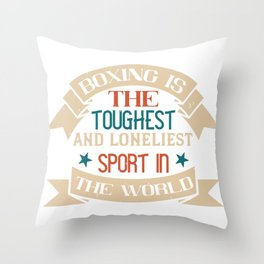 Boxing is the toughest and loneliest sport in the Throw Pillow