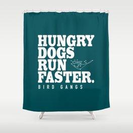 Hungry Dogs Run Faster - Bird Gangs Shower Curtain