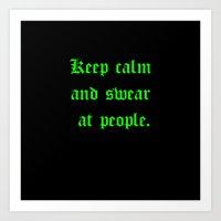 Keep calm and swear at people. Art Print