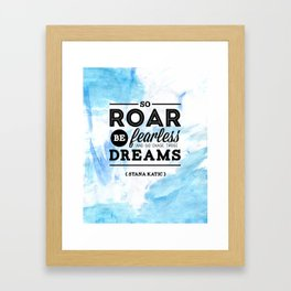 """""""So roar, be fearless, and go chase those dreams."""" - Stana Katic Framed Art Print"""