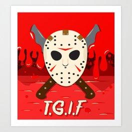 T.G.I.F- Friday the 13th Art Print