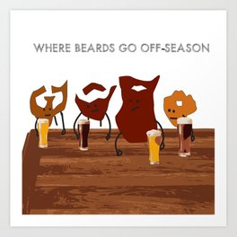 Where Beards Go Off-Season Art Print