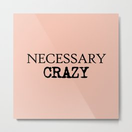 Necessary Crazy - on Rose Metal Print