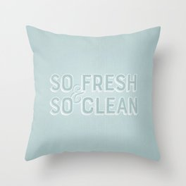 So Fresh & So Clean Throw Pillow
