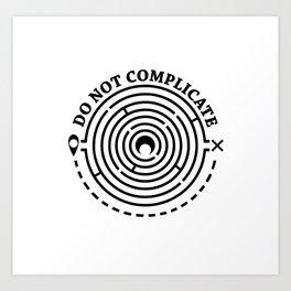 do not complicate Art Print
