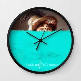 fuck art lets dance Wall Clock