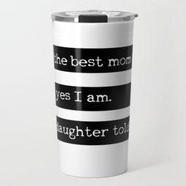 I´m the best mom ever. Daughter edition Travel Mug