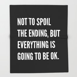 NOT TO SPOIL THE ENDING, BUT EVERYTHING IS GOING TO BE OK (Black & White) Throw Blanket