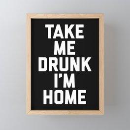 Take Me Drunk Funny Quote Framed Mini Art Print