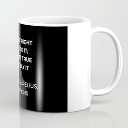Stoic Wisdom Quotes - Marcus Aurelius Meditations - If it is not right do not do it Coffee Mug