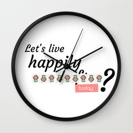 Live happily now Wall Clock