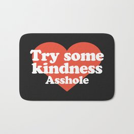 Try Some Kindness Funny Offensive Quote Bath Mat
