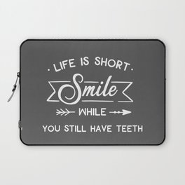 Smile While You Still Have Teeth, Funny, Quote Laptop Sleeve