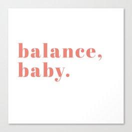 balance, baby. Canvas Print
