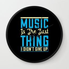 Music Is The First Thing I Didn't Give Up Wall Clock