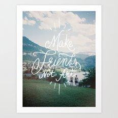 Make Friends Not Art Art Print