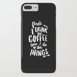 First I Drink the Coffee then I Do the Things black-white coffee shop poster design home wall decor iPhone Case