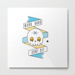 Work hard don't die Metal Print