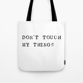 Don't touch my things Tote Bag