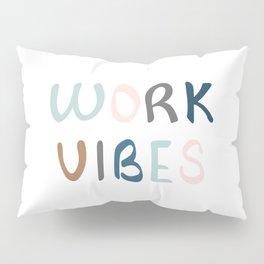 Spreading work vibes Pillow Sham
