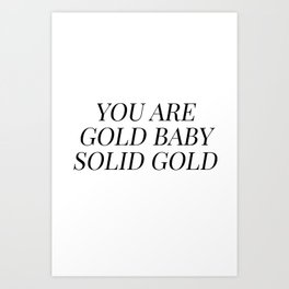 You are gold baby solid gold Art Print